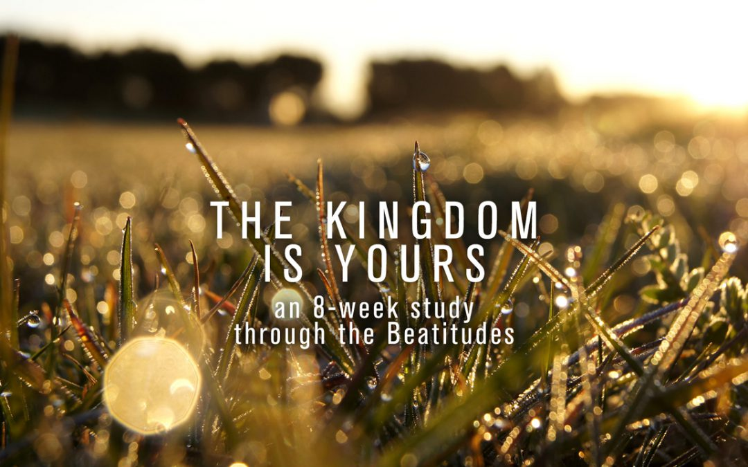 The Kingdom is Yours – Part Four – Blessed Are Those Who Hunger and Thirst for Righteousness