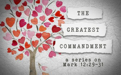 The Greatest Commandment: Part Five – Love Your Neighbor (Love Mercy)